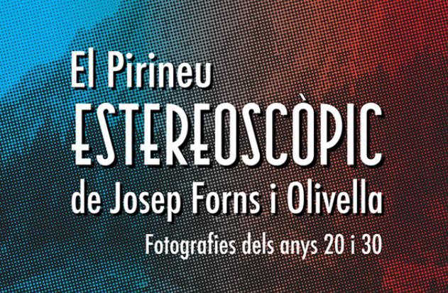 Exposició El Pirineu Estereoscòpic de Josep Forns i Olivella